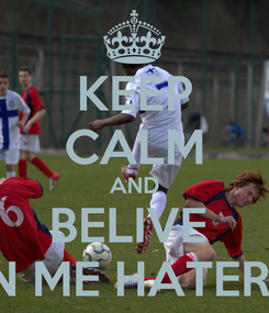 Poster: KEEP CALM AND BELIVE  IN ME HATERS