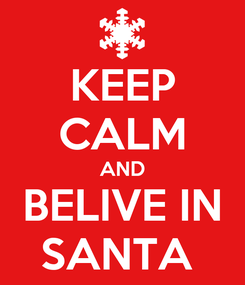 Poster: KEEP CALM AND BELIVE IN SANTA