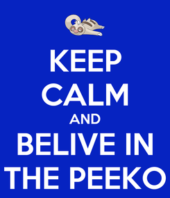 Poster: KEEP CALM AND BELIVE IN THE PEEKO