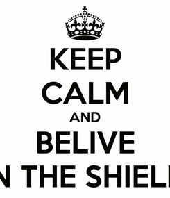 Poster: KEEP CALM AND BELIVE IN THE SHIELD