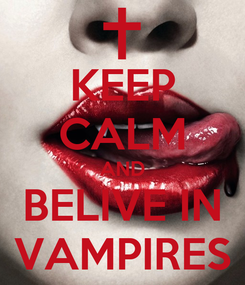 Poster: KEEP CALM AND BELIVE IN VAMPIRES