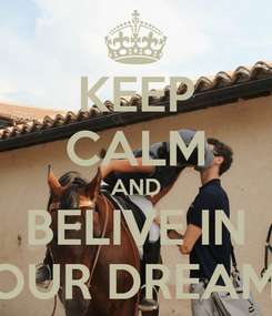 Poster: KEEP CALM AND BELIVE IN YOUR DREAMS