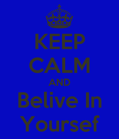 Poster: KEEP CALM AND Belive In Yoursef