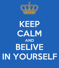 Poster: KEEP CALM AND BELIVE IN YOURSELF