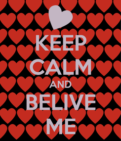 Poster: KEEP CALM AND BELIVE ME