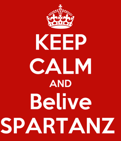 Poster: KEEP CALM AND Belive SPARTANZ