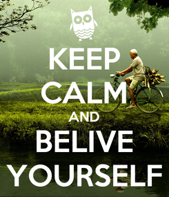 Poster: KEEP CALM AND BELIVE YOURSELF