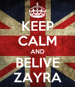 Poster: KEEP CALM AND BELIVE ZAYRA