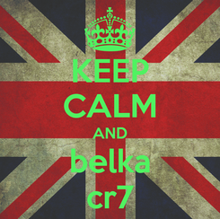 Poster: KEEP CALM AND belka cr7