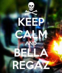 Poster: KEEP CALM AND BELLA REGAZ