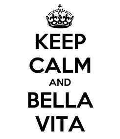 Poster: KEEP CALM AND BELLA VITA