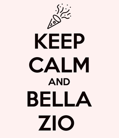 Poster: KEEP CALM AND BELLA ZIO