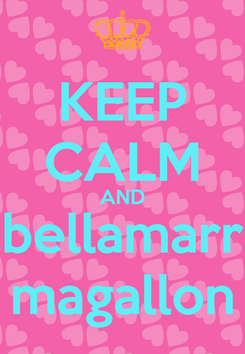 Poster: KEEP CALM AND bellamarr magallon
