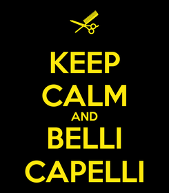 Poster: KEEP CALM AND BELLI CAPELLI