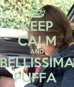 Poster: KEEP CALM AND BELLISSIMA PUFFA