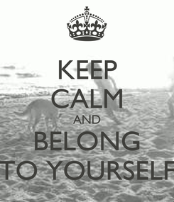 Poster: KEEP CALM AND BELONG TO YOURSELF