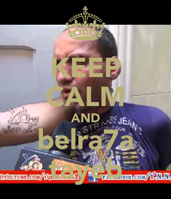 Poster: KEEP CALM AND belra7a tayeb