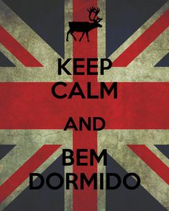 Poster: KEEP CALM AND BEM DORMIDO
