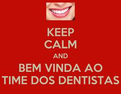 Poster: KEEP CALM AND BEM VINDA AO TIME DOS DENTISTAS