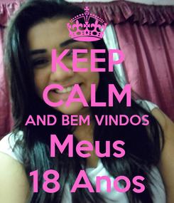 Poster: KEEP CALM AND BEM VINDOS Meus 18 Anos
