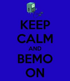 Poster: KEEP CALM AND BEMO ON