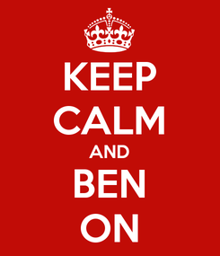 Poster: KEEP CALM AND BEN ON