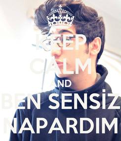 Poster: KEEP CALM AND BEN SENSİZ NAPARDIM