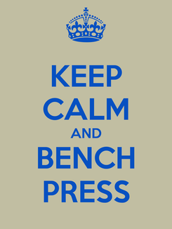Poster: KEEP CALM AND BENCH PRESS