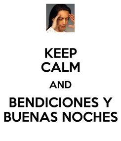 Poster: KEEP CALM AND BENDICIONES Y BUENAS NOCHES