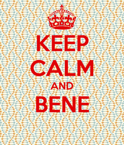 Poster: KEEP CALM AND BENE