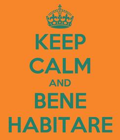 Poster: KEEP CALM AND BENE HABITARE