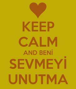 Poster: KEEP CALM AND BENİ SEVMEYİ UNUTMA