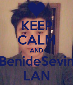 Poster: KEEP CALM AND BenideSevin LAN