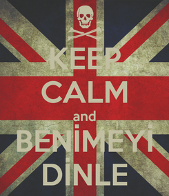 Poster: KEEP CALM and BENİMEYİ DİNLE