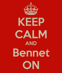 Poster: KEEP CALM AND Bennet ON