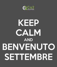 Poster: KEEP CALM AND BENVENUTO SETTEMBRE