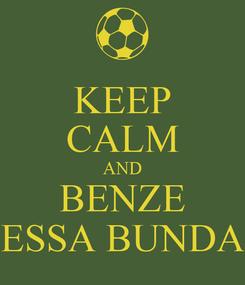 Poster: KEEP CALM AND BENZE ESSA BUNDA