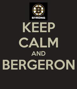 Poster: KEEP CALM AND BERGERON