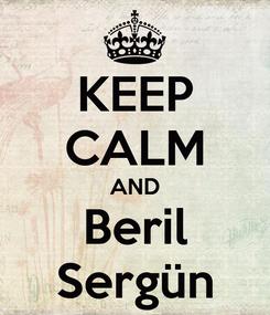 Poster: KEEP CALM AND Beril Sergün