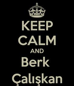 Poster: KEEP CALM AND Berk  Çalışkan