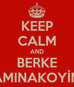 Poster: KEEP CALM AND BERKE AMINAKOYİM