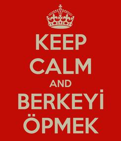 Poster: KEEP CALM AND BERKEYİ ÖPMEK
