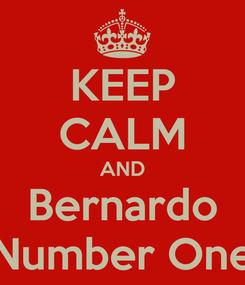 Poster: KEEP CALM AND Bernardo Number One