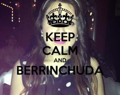 Poster: KEEP CALM AND BERRINCHUDA