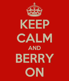 Poster: KEEP CALM AND BERRY ON