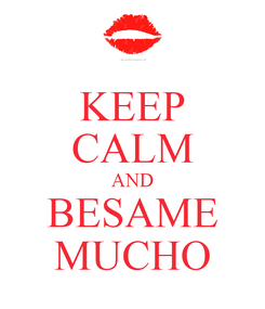Poster: KEEP CALM AND BESAME MUCHO