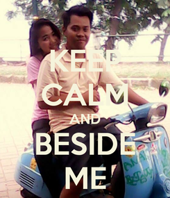 Poster: KEEP CALM AND BESIDE ME