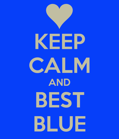 Poster: KEEP CALM AND BEST BLUE