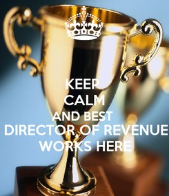 Poster: KEEP  CALM AND BEST  DIRECTOR OF REVENUE WORKS HERE