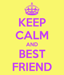 Poster: KEEP CALM AND BEST FRIEND